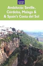 Andalucia: Sevilla, Córdoba, Málaga & Spain's Costa del Sol ebook by Kelly  Lipscomb