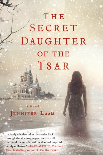 The Secret Daughter of the Tsar - A Novel of The Romanovs ebook by Jennifer Laam
