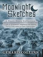 Moonlight Sketches ebook by Gerard Collins