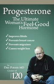 Progesterone the Ultimate Women's Feel Good Hormone ebook by Dan Purser MD