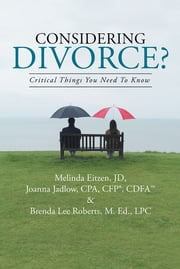 Considering Divorce? - Critical Things You Need To Know. ebook by M. Eitzen, J. Jadlow,  B. L. Roberts