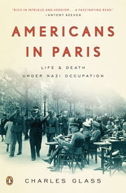 Americans in Paris - Life and Death Under Nazi Occupation ebook by Charles Glass