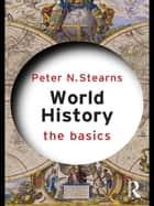 World History: The Basics ekitaplar by Peter N. Stearns