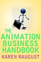 The Animation Business Handbook ebook by Karen Raugust
