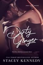 Dirty Ginger ebook by Stacey Kennedy