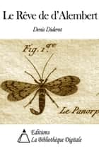 Le Rêve de d'Alembert ebook by Denis Diderot