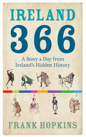 Ireland 366 - A Story a Day from Ireland's Hidden History ebook by Frank Hopkins