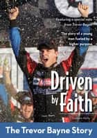 Driven by Faith: The Trevor Bayne Story ebook by Godwin Kelly