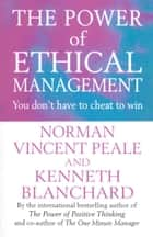 The Power Of Ethical Management ebook by Norman Vincent Peale, Kenneth Blanchard