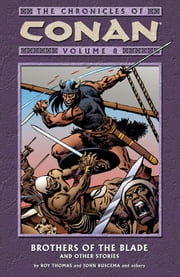 Chronicles of Conan Volume 8: Brothers of the Blade and Other Stories ebook by Roy Thomas