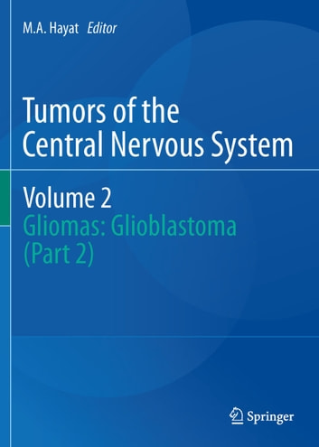 Tumors of the Central Nervous System, Volume 2 - Gliomas: Glioblastoma (Part 2) ebook by