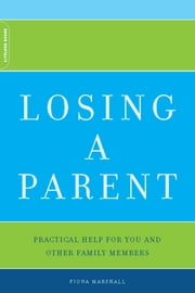 Losing A Parent - Practical Help For You And Other Family Members ebook by Fiona Marshall