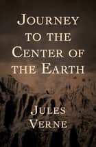 Journey to the Center of the Earth ebook by