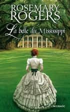 La belle du Mississippi - Saga ebook by Rosemary Rogers