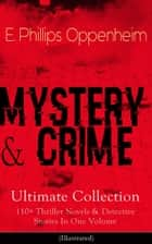 MYSTERY & CRIME Ultimate Collection: 110+ Thriller Novels & Detective Stories In One Volume (Illustrated) - Including Cases of the Renowned Private Investigators Nicholas Goade, Peter Hames, Major Forester, Pudgy Pete, Joseph Cray, Commodore Jasen and Miss Mott ebook by E. Phillips Oppenheim, Dalton Stevens