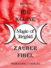 Die kleine Magic of Brighid Zauberfibel ebook by Brighid