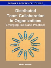 Distributed Team Collaboration in Organizations - Emerging Tools and Practices ebook by Kathy L. Milhauser