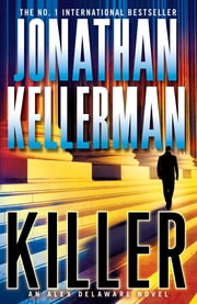 Killer (Alex Delaware series, Book 29) - A riveting, suspenseful psychological thriller ebook by Jonathan Kellerman