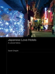 Japanese Love Hotels - A Cultural History ebook by Sarah Chaplin