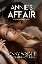 Annie's Affair (A Cheating Wife Novel) ebook by Kenny Wright