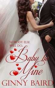 Baby, Be Mine (Holiday Brides Series, Book 5) ebook by Ginny Baird