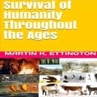 Survival of Humanity Throughout the Ages audiobook by Martin K. Ettington