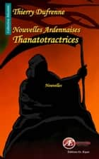 Nouvelles ardennaises thanatotractrices - Nouvelles ebook by Thierry Dufrenne
