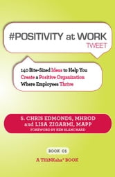 #POSITIVITY AT WORK tweet Book01 ebook by S. Chris Edmonds, MHROD and Lisa Zigarmi, MAPP