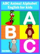 ABC Animal Alphabet - English for kids ebook by Suzy Makó
