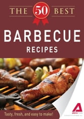 The 50 Best Barbecue Recipes: Tasty, fresh, and easy to make! ebook by Editors of Adams Media