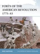 Forts of the American Revolution 1775-83 ebook by René Chartrand,Donato Spedaliere