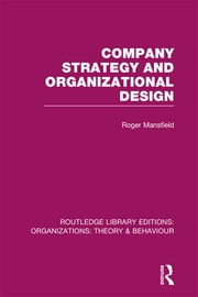 Company Strategy and Organizational Design (RLE: Organizations) ebook by Roger Mansfield