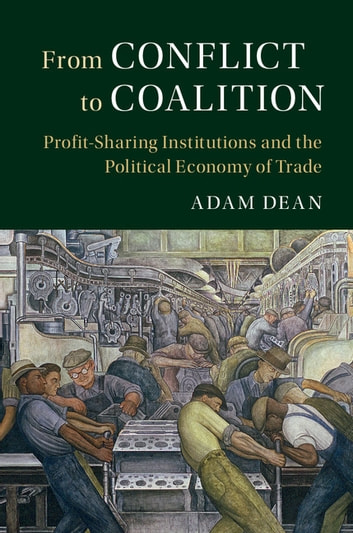 From Conflict to Coalition - Profit-Sharing Institutions and the Political Economy of Trade ebook by Adam Dean