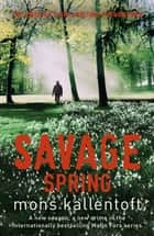 Savage Spring - Malin Fors 4 ebook by Mons Kallentoft, Neil Smith