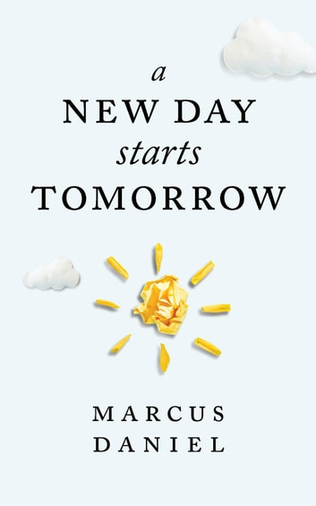 A New Day Starts Tomorrow ebook by Marcus Daniel
