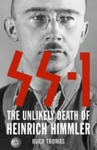 SS 1: The Unlikely Death of Heinrich Himmler (Text Only) ebook by Hugh Thomas