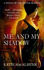 Me and My Shadow (Silver Dragons Book Three) ebook by