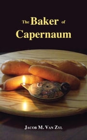 The Baker of Capernaum ebook by Van Zyl, Jacob M.