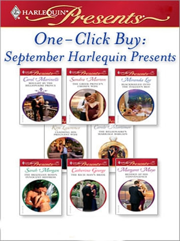 One-Click Buy: September Harlequin Presents - Bought by the Billionaire Prince\The Greek Prince's Chosen Wife\Blackmailed Into the Italian's Bed\Claiming His Pregnant Wife\The Billionaire's Marriage Bargain\The Brazilian Boss's Innocent Mistress\The Rich Man's Bride\Bedded At His Convenience ebook by Carol Marinelli,Sandra Marton,Miranda Lee,Kim Lawrence,Carole Mortimer,Sarah Morgan,Catherine George,Margaret Mayo