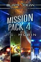 Galaxy Outlaws Mission Pack 4: Missions 13-16 - Black Ocean: Galaxy Outlaws ebook by J.S. Morin