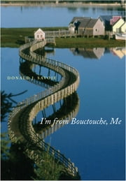 I'm from Bouctouche, Me - Roots Matter ebook by Donald J. Savoie