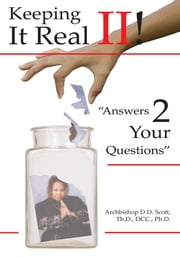 """Answers 2 Your Questions"" - Keeping It Real II! ebook by Archbishop D.Scott,Ph.D."