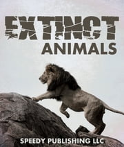 Extinct Animals ebook by Speedy Publishing