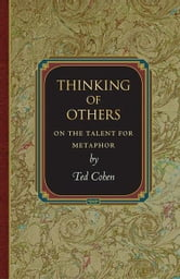 Thinking of Others: On the Talent for Metaphor - On the Talent for Metaphor ebook by Ted Cohen