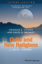 Cults and New Religions - A Brief History ebook by Douglas E. Cowan,David G. Bromley