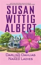 The Darling Dahlias and the Naked Ladies ebook by Susan Wittig Albert