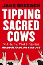 Tipping Sacred Cows ebook by Jake Breeden