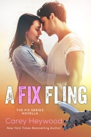 A Fix Fling - The Fix Series, #5 ebook by Carey Heywood