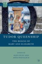 Tudor Queenship - The Reigns of Mary and Elizabeth ebook by A. Hunt, A. Whitelock