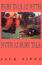 Fairy Tale as Myth/Myth as Fairy Tale ebook by Jack Zipes